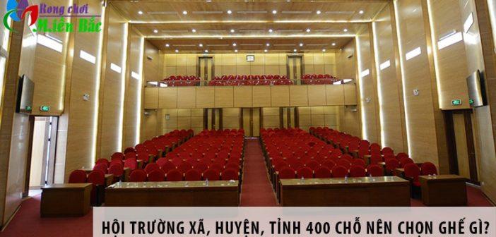 Hội trường xã, huyện, tỉnh 400 chỗ ngồi nên chọn ghế gì? 1