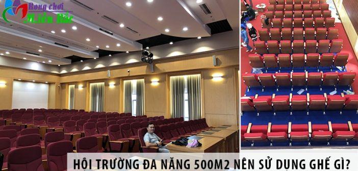 Thiết kế hội trường đa năng 500m2 nên sử dụng ghế gì?